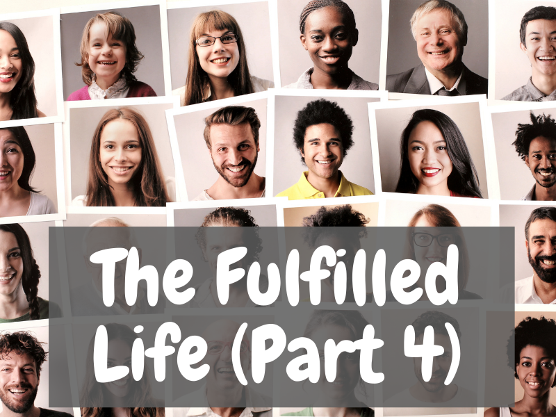 The Fulfilled Life (Part 4)