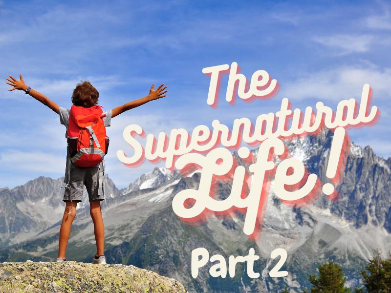 The Supernatural Life (Part 2)