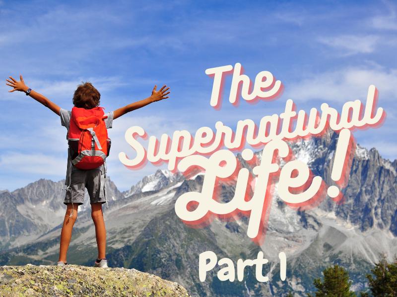 The Supernatural Life (Part 1)