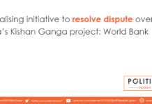 Finalising initiative to resolve dispute over India's Kishan Ganga project: World Bank