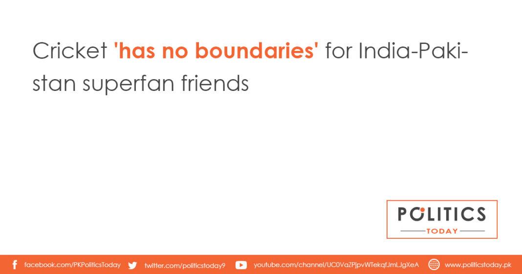 Cricket 'has no boundaries' for India-Pakistan superfan friends