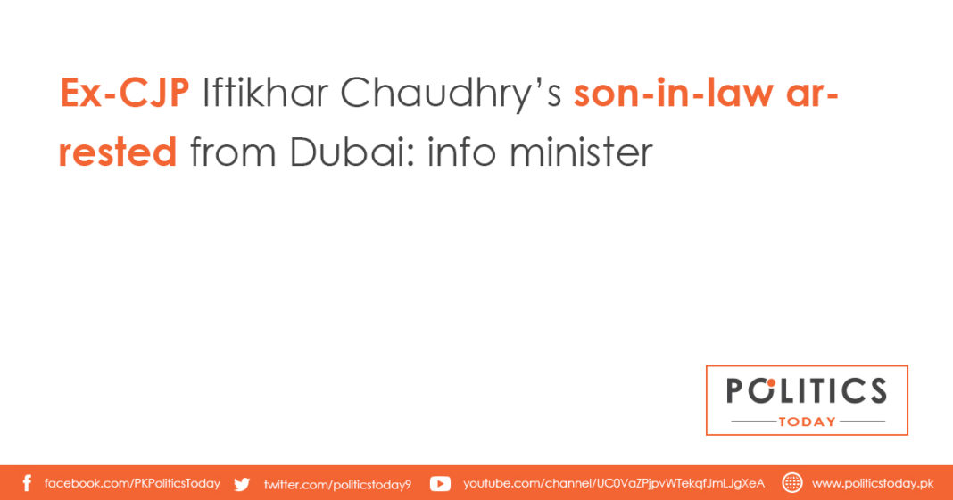 Ex-CJP Iftikhar Chaudhry's son-in-law arrested from Dubai: info minister