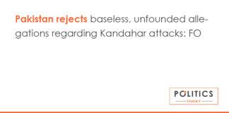 Pakistan rejects baseless, unfounded allegations regarding Kandahar attacks: FO