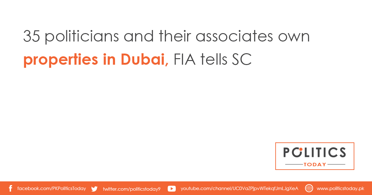 35 politicians and their associates own properties in Dubai, FIA tells SC
