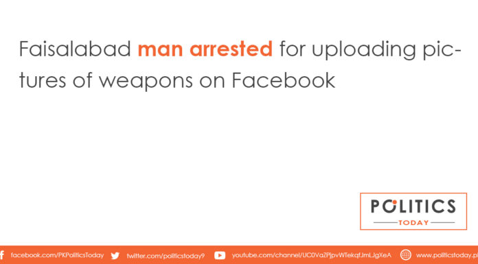 Faisalabad man arrested for uploading pictures of weapons on Facebook