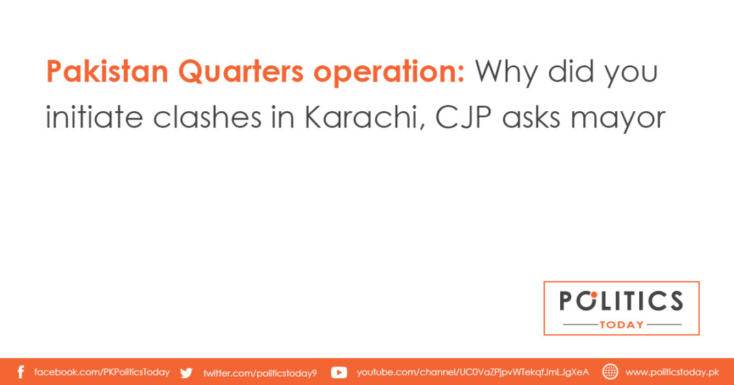 Pakistan Quarters operation: Why did you initiate clashes in Karachi, CJP asks mayor