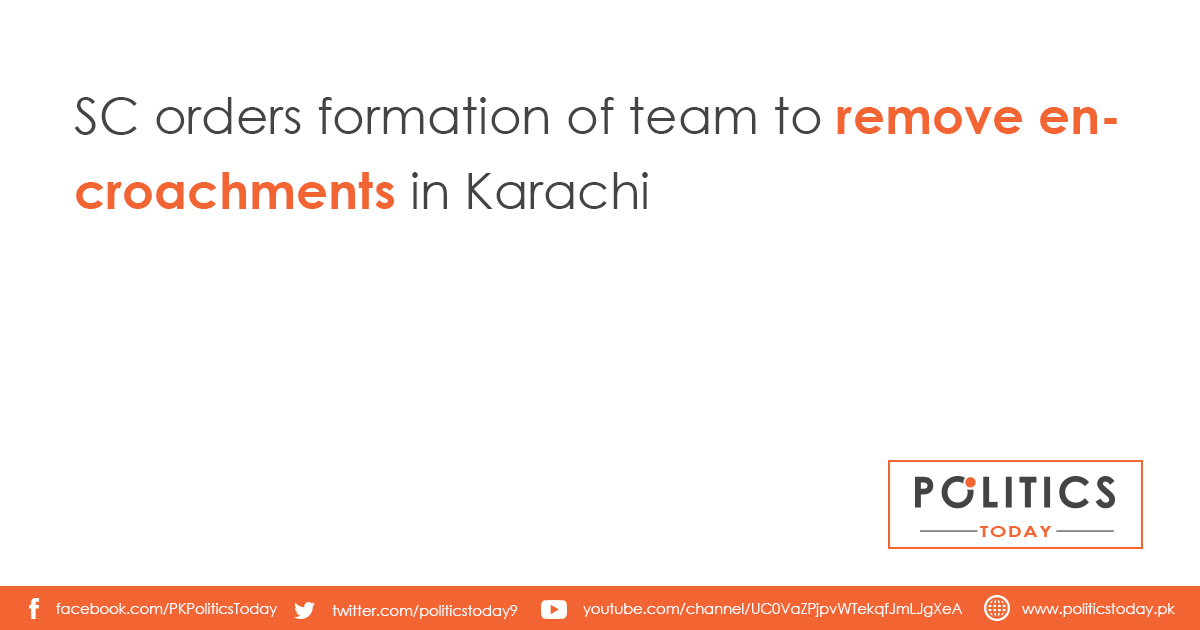 SC orders formation of team to remove encroachments in Karachi