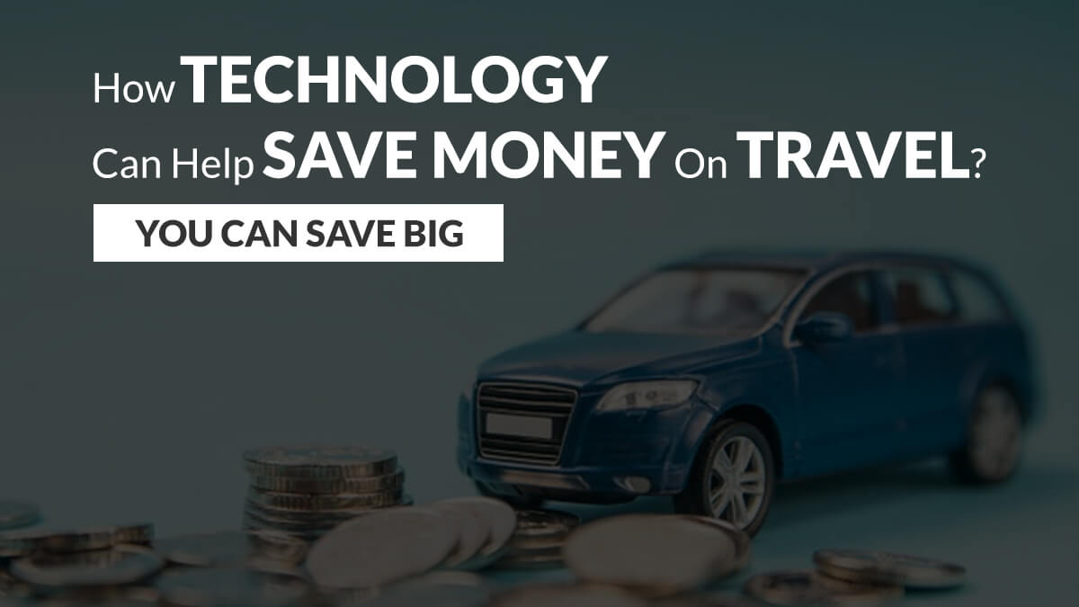 How Technology Can Help Save Money On Travel? You Can Save Big