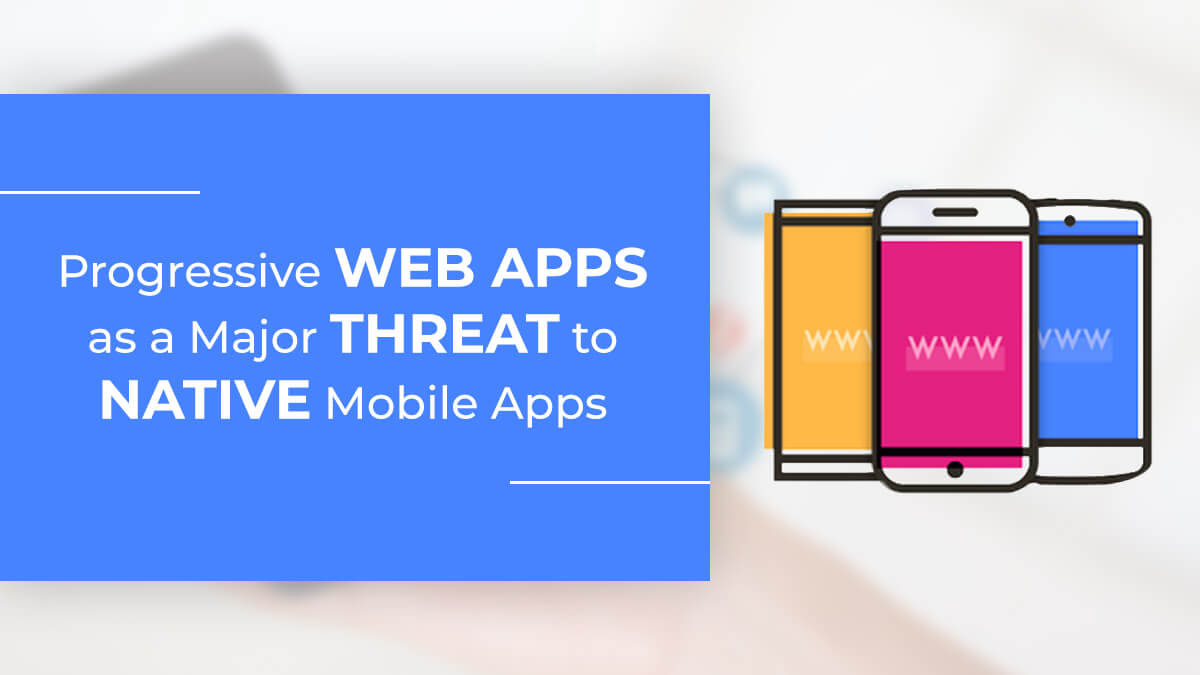 Progressive Web Apps as a Major Threat to Native Mobile Apps