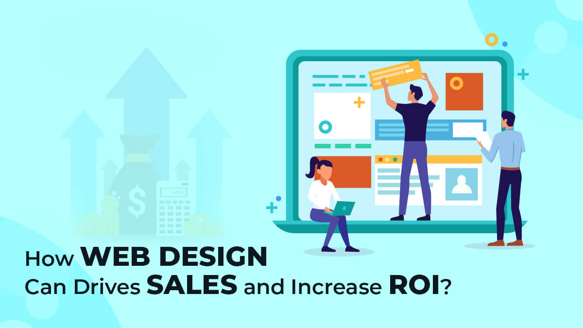 How Web Design That Can Drives Sales and Increases ROI?