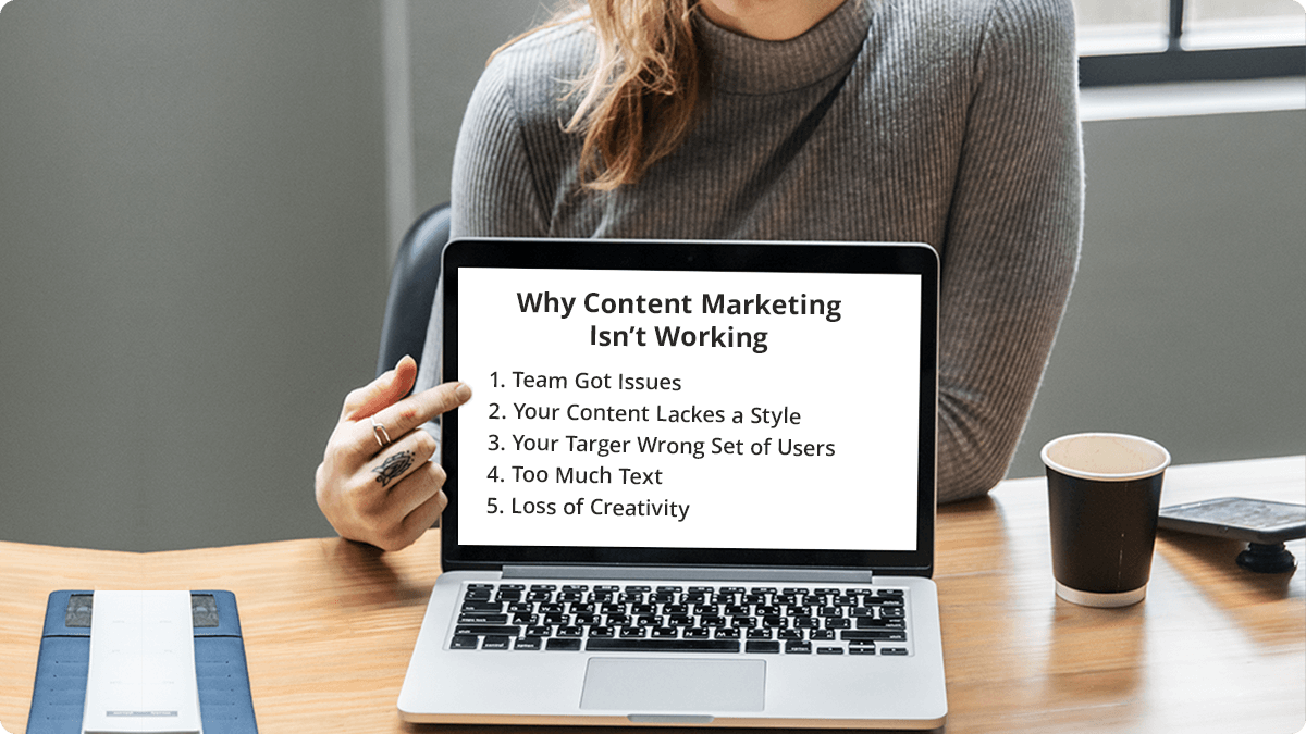 5 Reasons Why Content Marketing Isn't Working For Your Brand