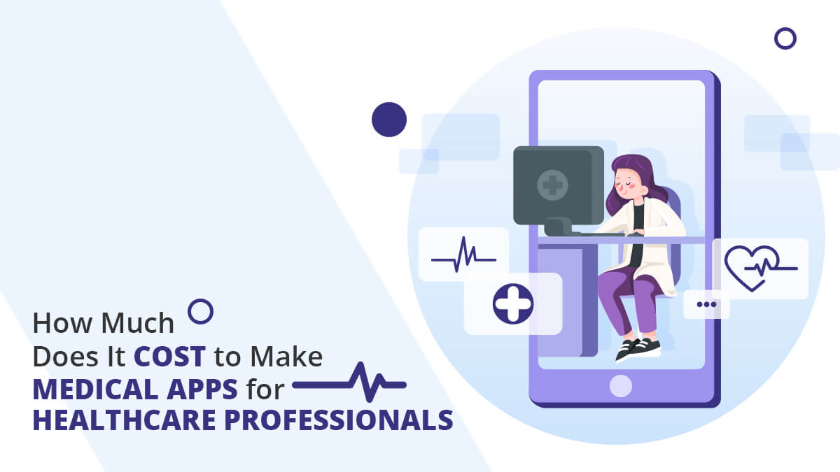 How Much Does It Cost to Make Medical Apps for Healthcare Professionals