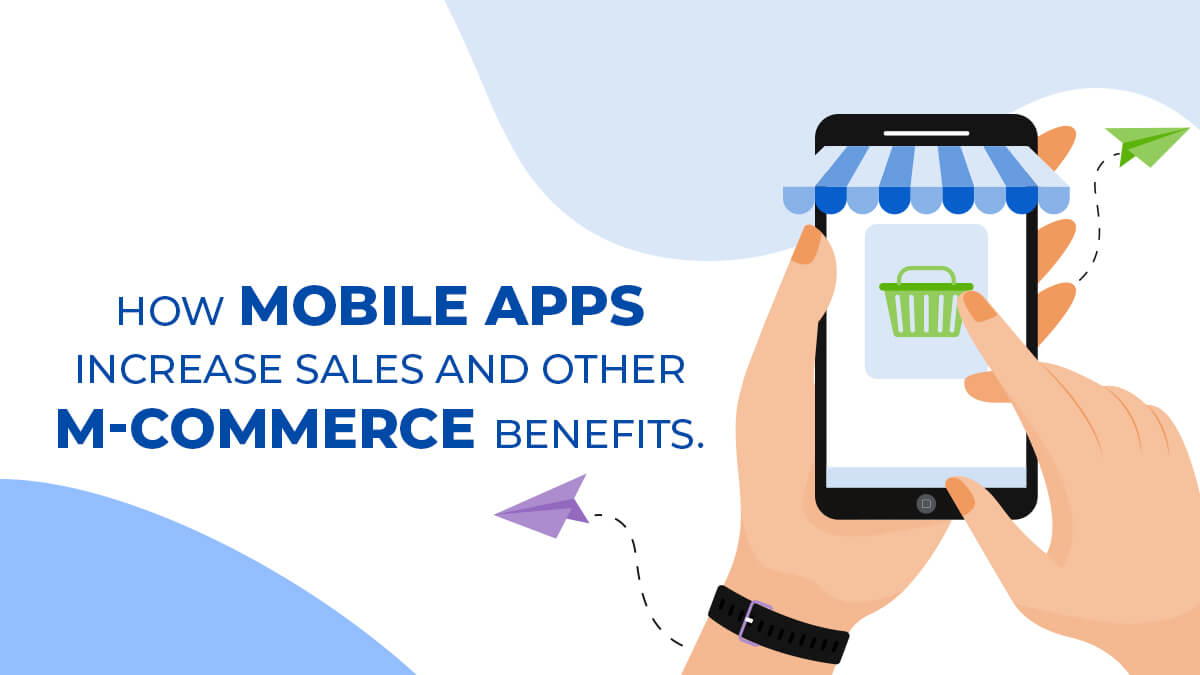 How Mobile Apps Increase Sales And Other M-Commerce Benefits