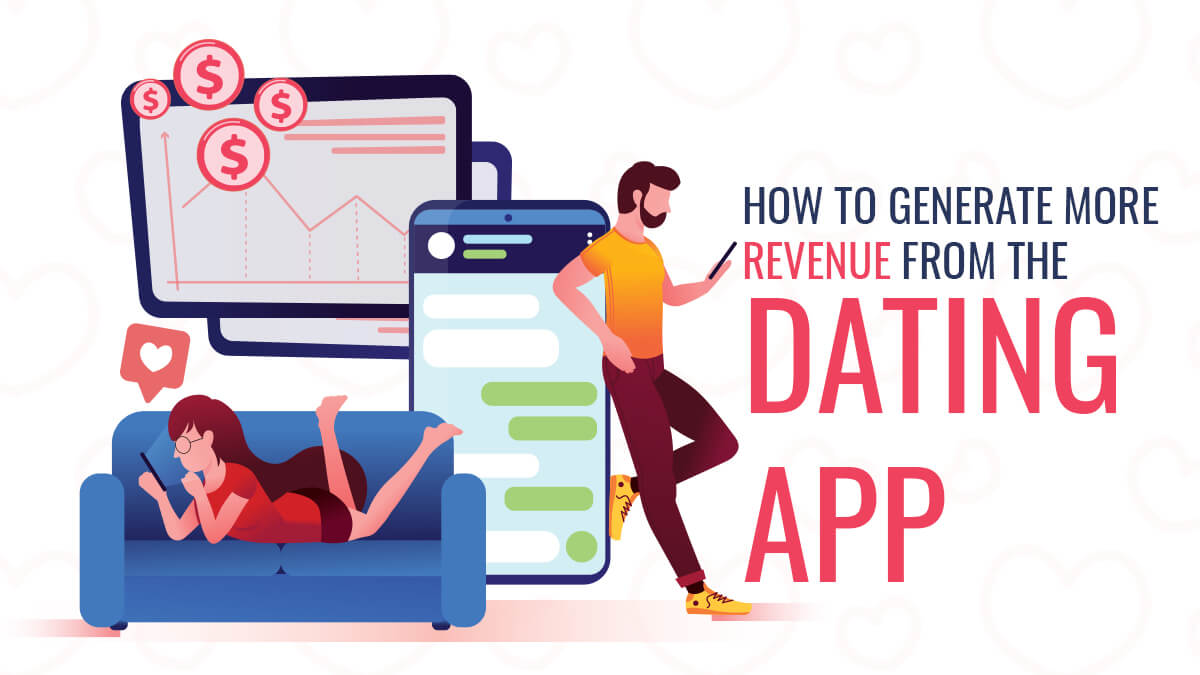 How to Generate More Revenue From The Dating App