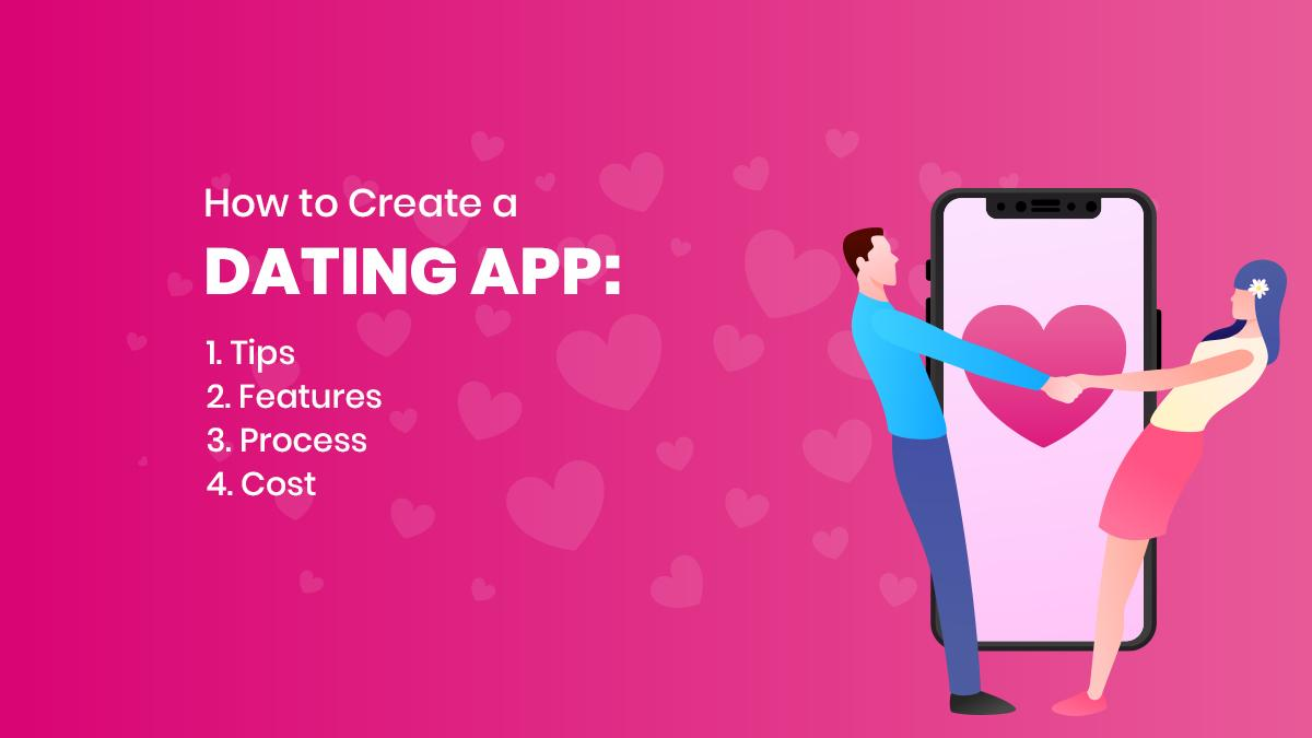 How to Create a Dating App: Tips, Features, Process, and Cost