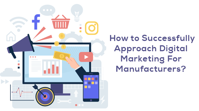 How To Successfully Approach Digital Marketing For Manufacturers