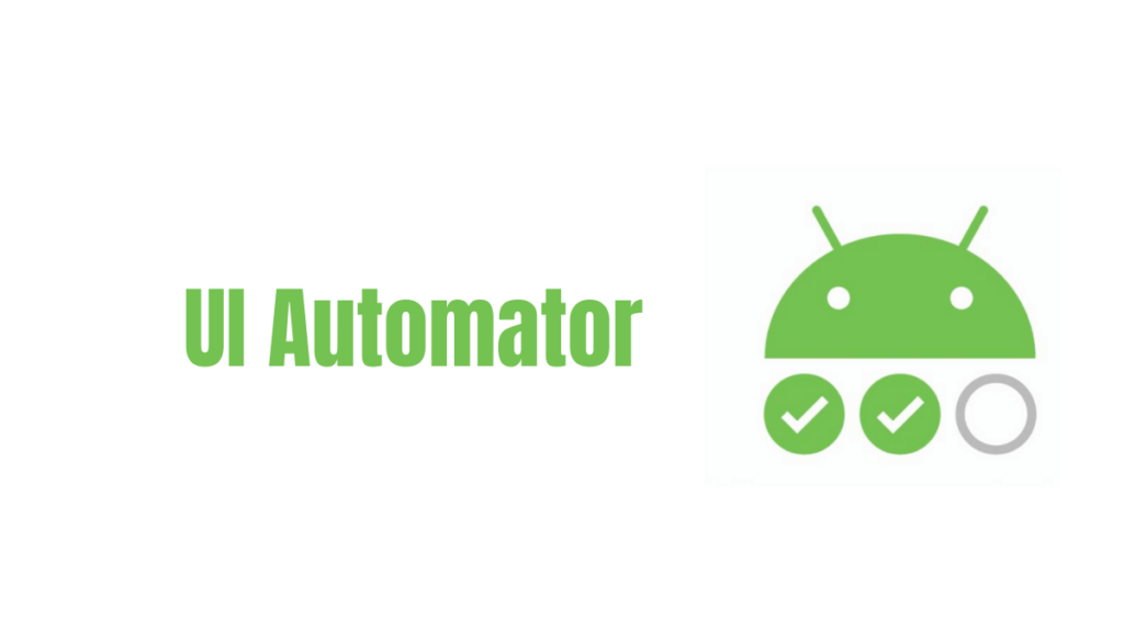 UI Automator- Best Android Apps Testing Tools