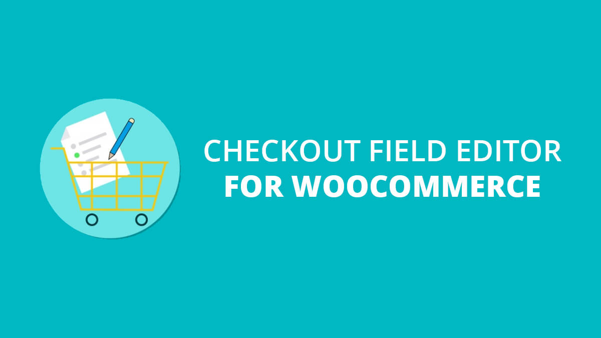 WooCommerce Checkout Field Editor- Best Features Of Woocommerce