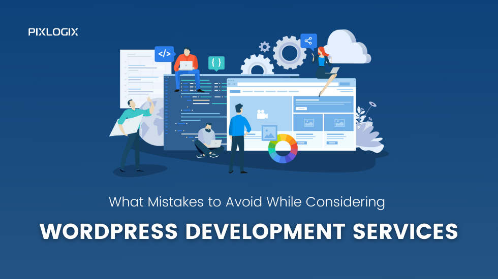 What Mistakes to Avoid While Considering WordPress Development Services?