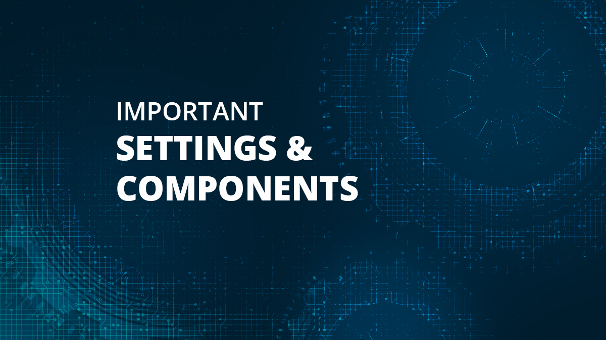 Top Important Settings And Components