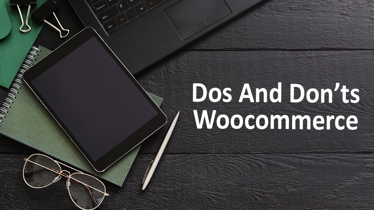 Do's And Don'ts For WooCommerce Performance
