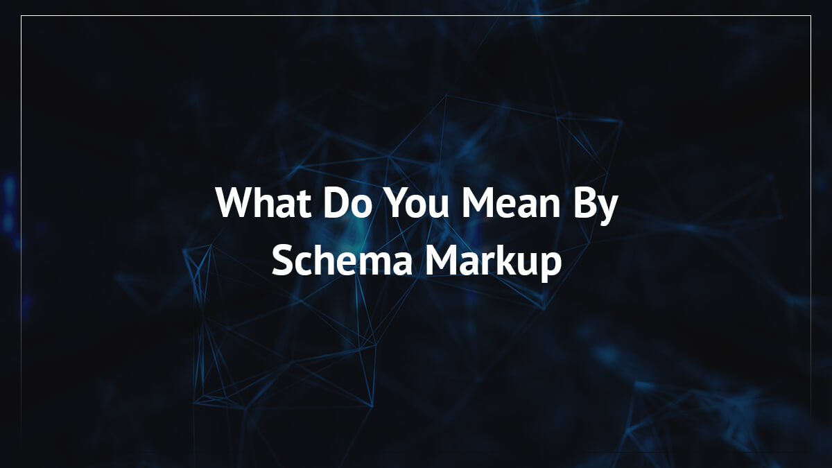 What Do You Mean By Schema Markup & How It Will Be Beneficial For Organic Ranking?