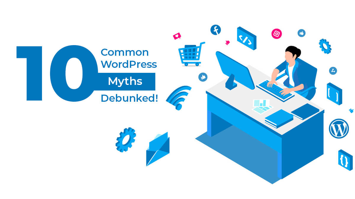 10 Common WordPress Myths Debunked!