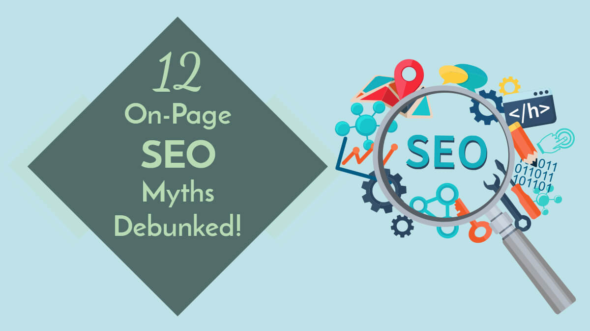 12 On-Page SEO Myths Debunked!