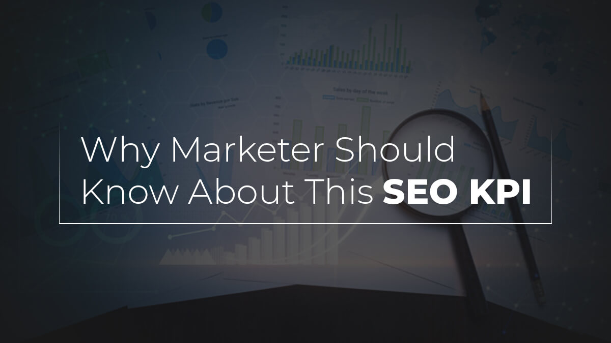 Why Marketer Should Know About This SEO KPI