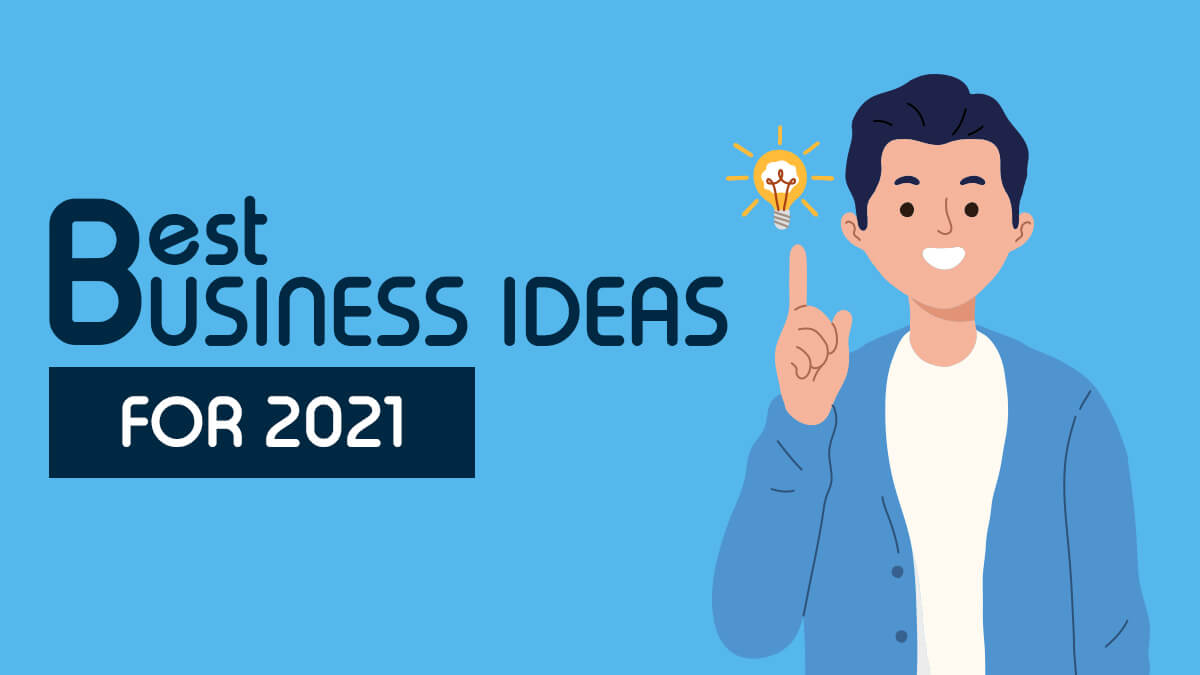 21 Best Business Ideas for 2021