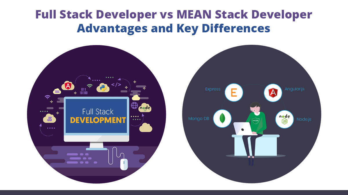 Full Stack Developer vs MEAN Stack Developer – Advantages and Key Differences