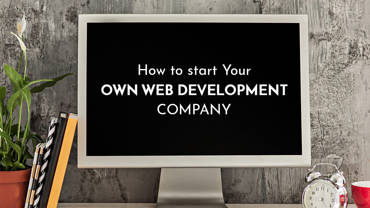 How To Start Your Own Web Development Company