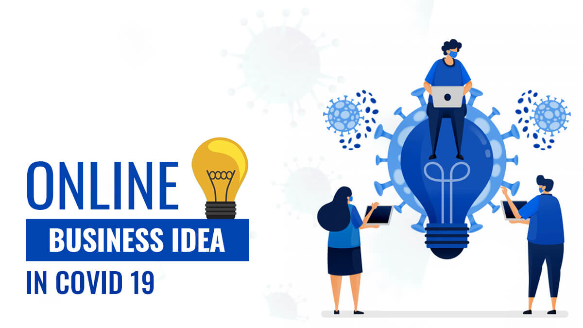 Online Business Ideas In Covid 19