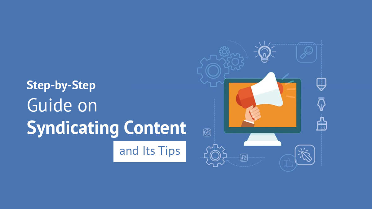 Step-By-Step Guide On Syndicating Content And Its Tips