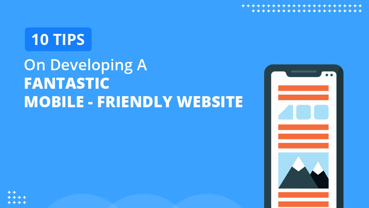 10 Tips On Developing A Fantastic Mobile-Friendly Website