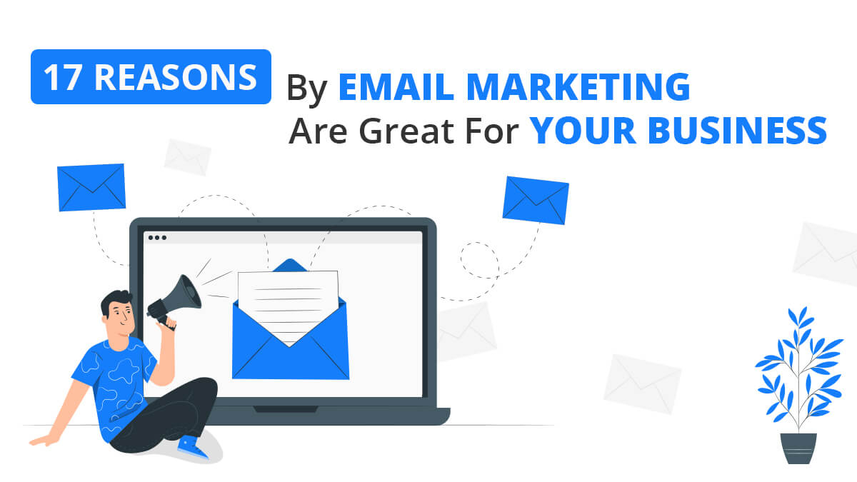 17 Reasons By Email Marketing Are Great For Your Business