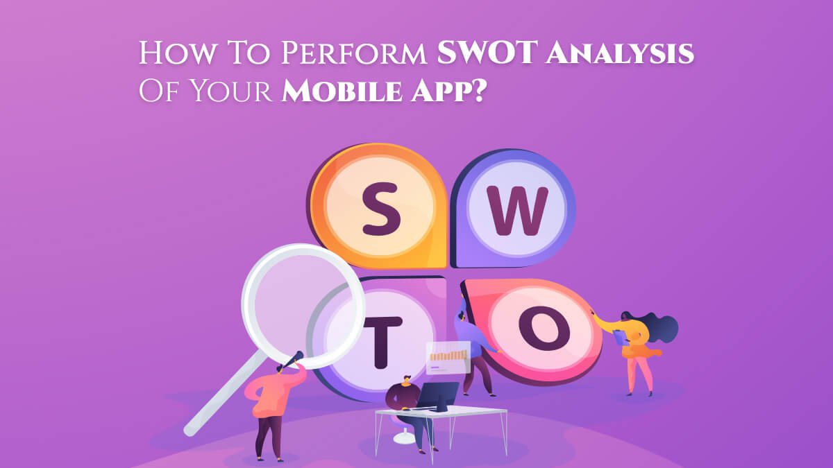 How To Perform SWOT Analysis Of Your Mobile App?