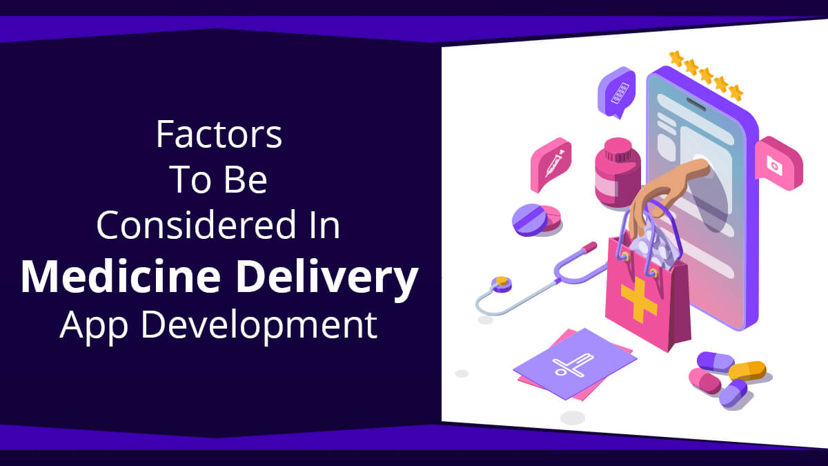 Factors To Be Considered In Medicine Delivery App Development