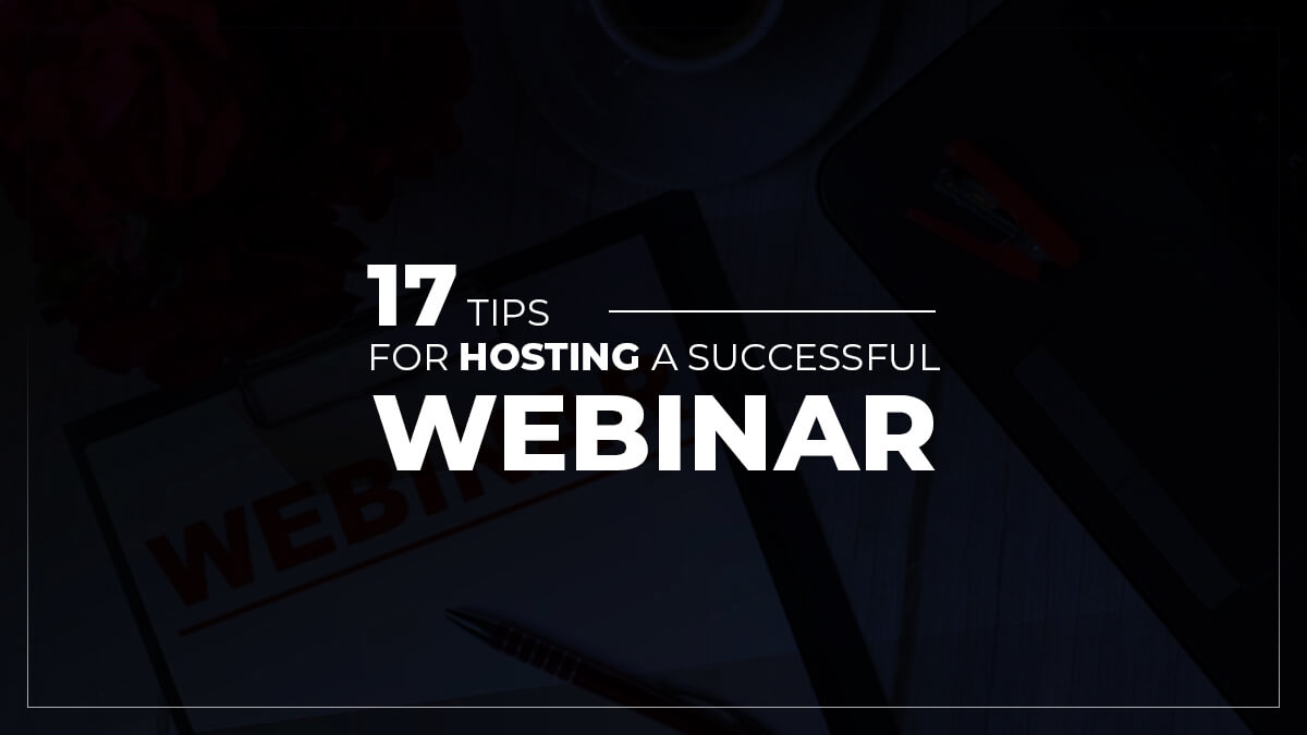 17 Tips For Hosting A Successful Webinar