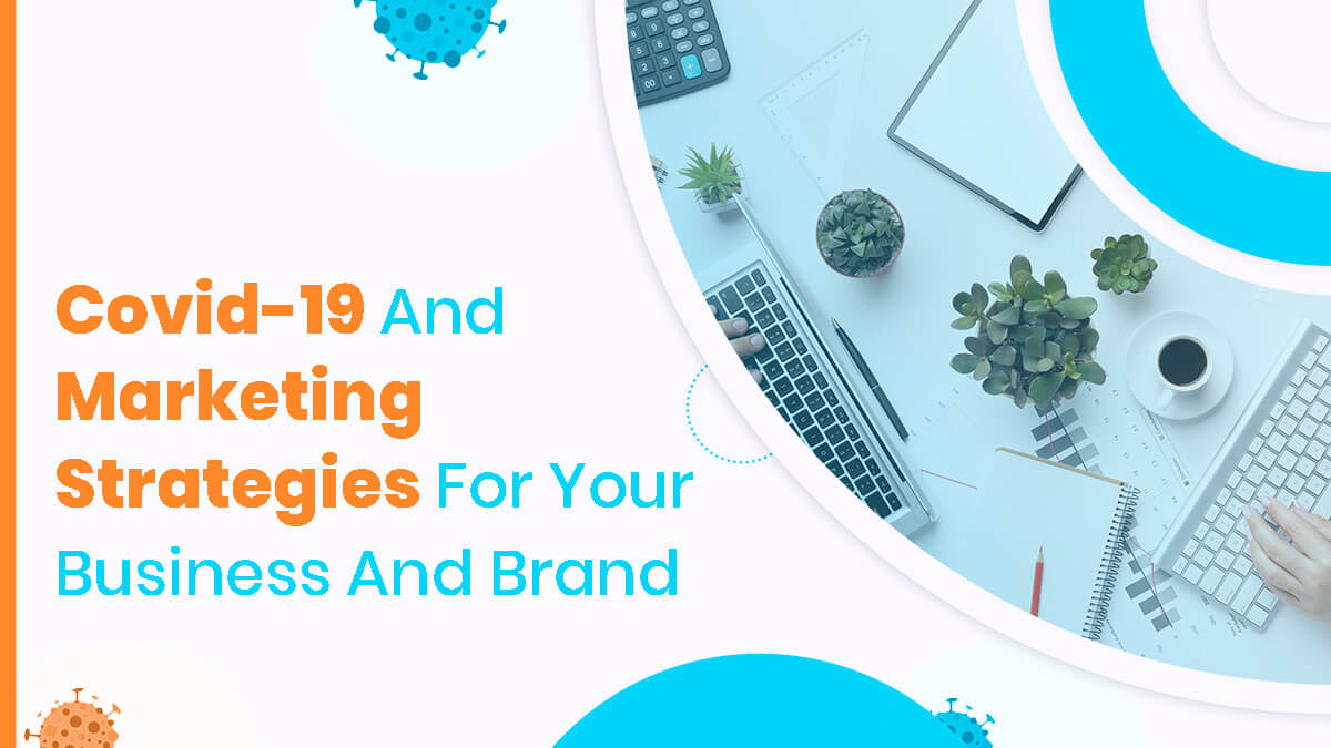 Covid-19 And Marketing Strategies For Your Business And Brand