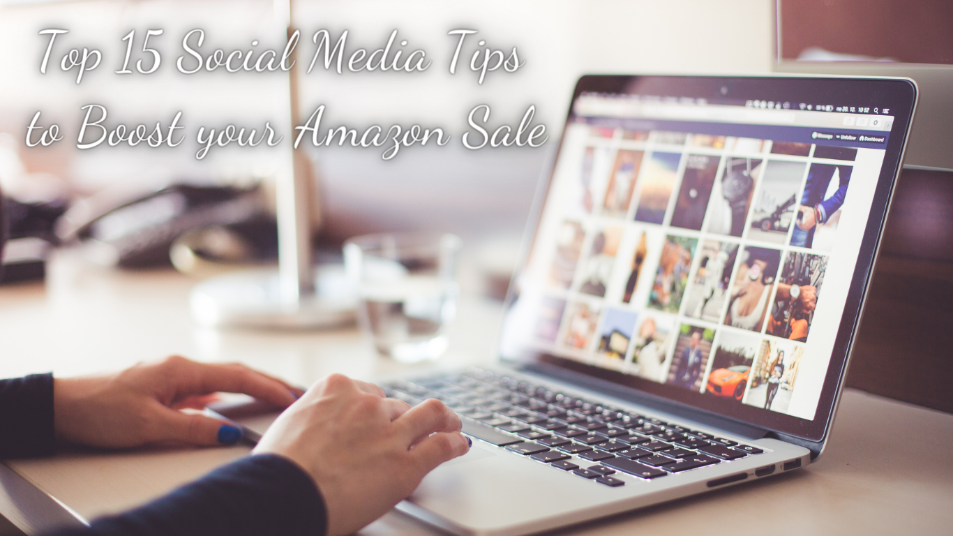 Top 15 Social Media Tips to Boost your Amazon Sale