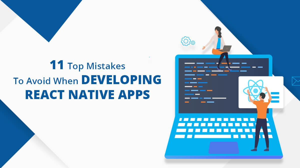 11 Top Mistakes To Avoid When Developing React Native Apps