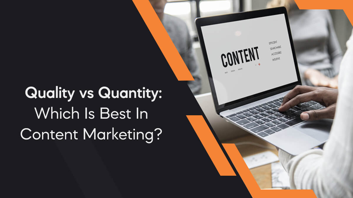 Quality vs Quantity: Which Is Best In Content Marketing?