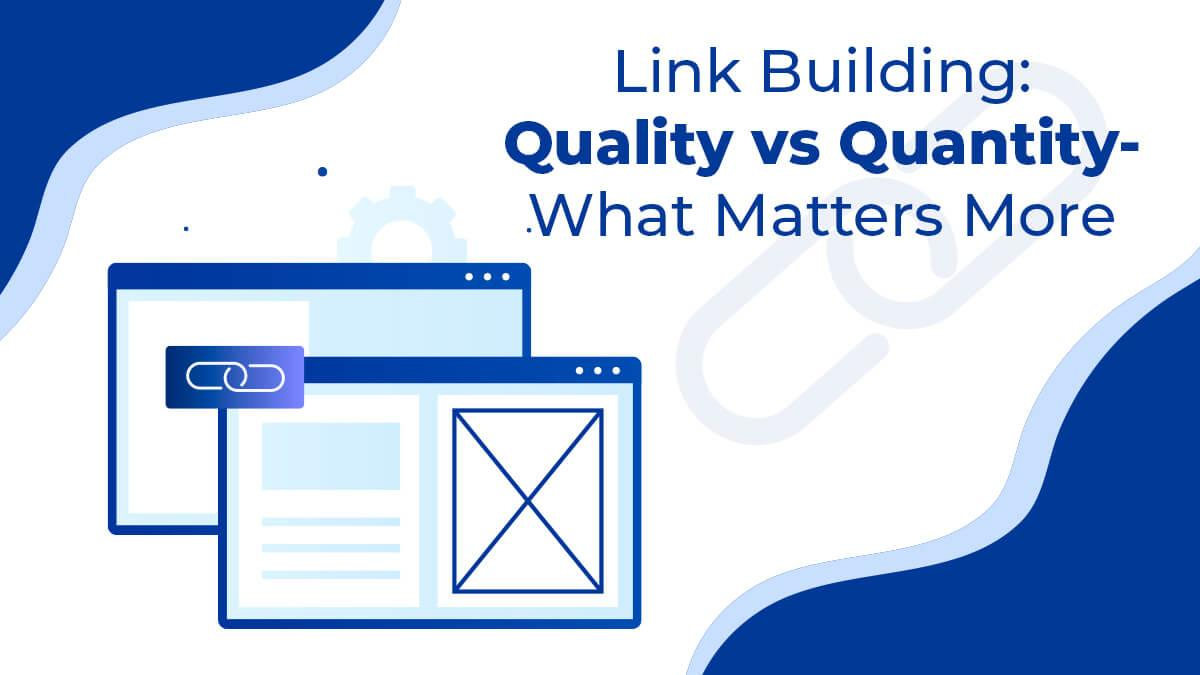 Link Building: Quality vs. Quantity- What Matters More?