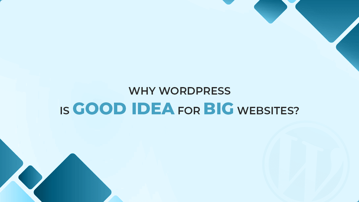 Why WordPress is a Good Idea For Big Websites?