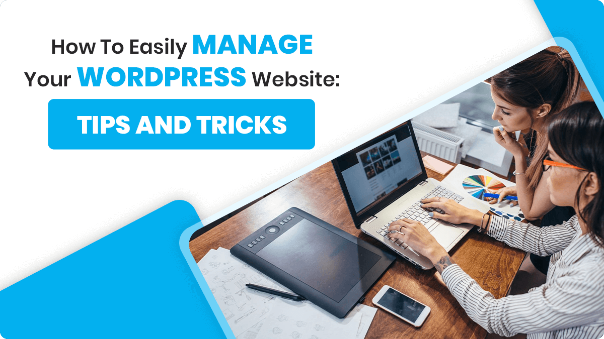 How To Easily Manage Your WordPress Website: Tips and Tricks