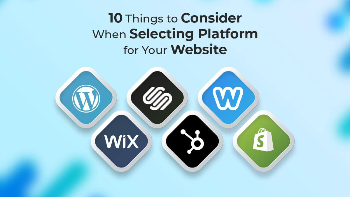10 Things To Consider When Selecting Platform For Your Website