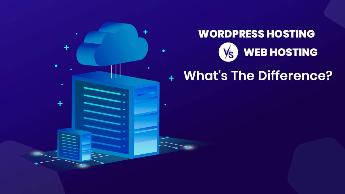 WordPress Hosting Vs Web Hosting: What's The Difference?