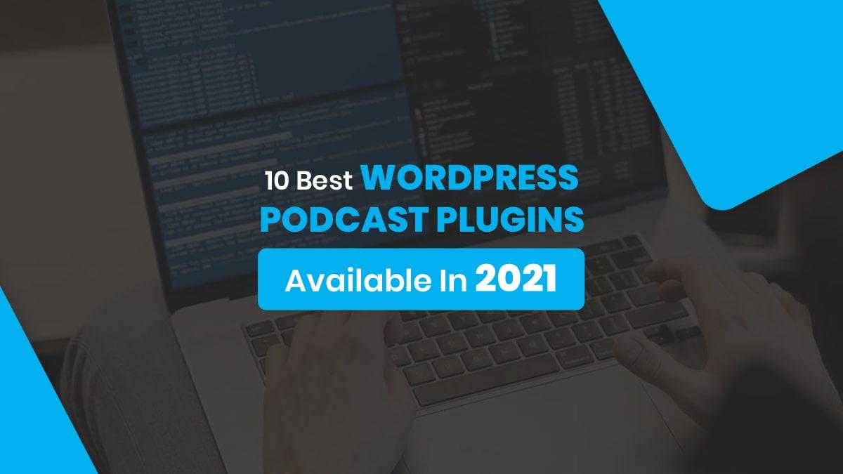 10 Best WordPress Podcast Plugins Available In 2021