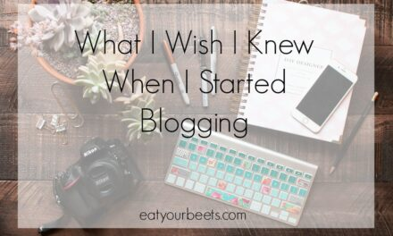 WHAT I WISH I KNEW WHEN I STARTED BLOGGING